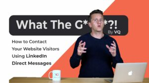 EP 12: What the Growth!? – How to Contact Your Website Visitors Using LinkedIn Direct Messages
