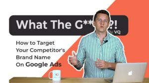 EP 13: What the Growth!? – How to Target Your Competitor's Brand Name On Google Ads